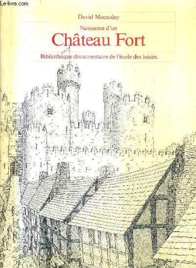 NAISSANCE D'UN CHATEAU FORT / COLLECTION BIBLIOTHEQUE DOCUMENTAIRE L'ECOLE DES LOISIRS.
