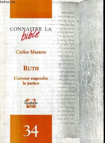 RUTH L'AMOUR ENGENDRE LA JUSTICE - COLLECTION CONNAITRE LA BIBLE N°34.