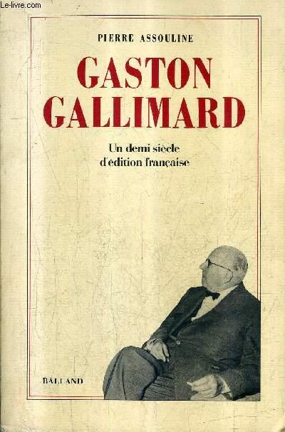 GASTON GALLIMARD - UN DEMI SIECLE D'EDITION FRANCAISE.