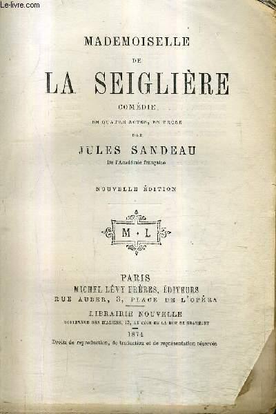 MADEMOISELLE DE LA SEIGLIERE - COMEDIE EN QUATRE ACTES EN PROSE / NOUVELLE EDITION.