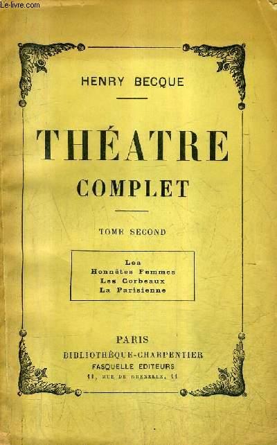 THEATRE COMPLET - TOME 2 : LES HONNETES FEMMES LES CORBEAUX LA PARISIENNE.