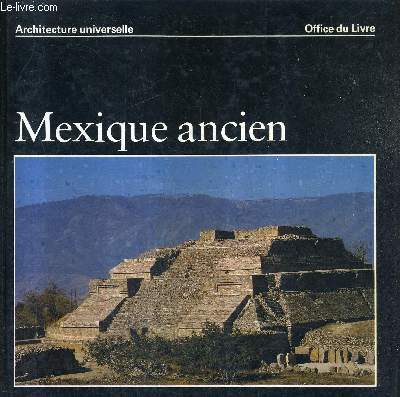 MEXIQUE ANCIEN - COLLECTION ARCHITECTURE UNIVERSELLE.