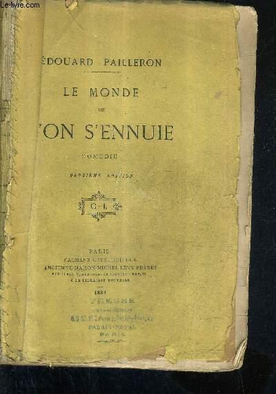 LE MONDE OU L'ON S'ENNUIE - COMEDIE EN TROIS ACTES - 2E EDITION.
