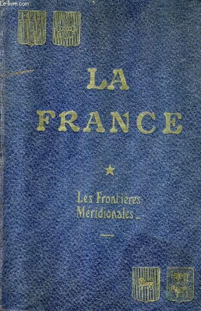 LA FRANCE HISTOIRE ET GEOGRAPHIE ECONOMIQUES - TOME 1 : LES FRONTIERES MERIDIONALES.