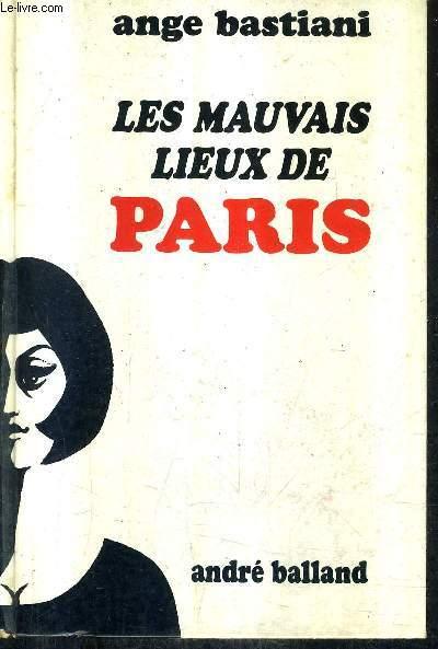 LES MAUVAIS LIEUX DE PARIS.