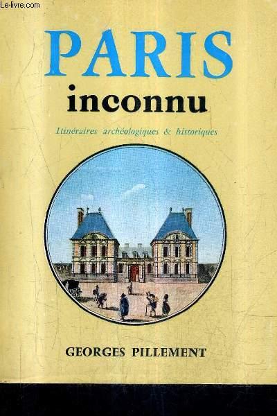 PARIS INCONNU - ITINERAIRES ARCHEOLOGIQUES & HISTORIQUES.