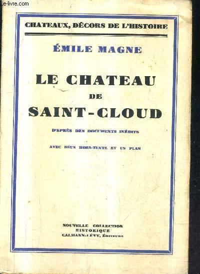 LE CHATEAU DE SAINT CLOUD D'APRES DES DOCUMENTS INEDITS / COLLECTION CHATEAUX DECORS DE L'HISTOIRE.