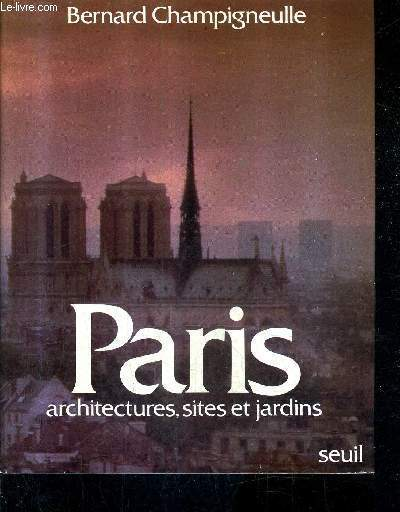 PARIS ARCHITECTURES SITES ET JARDINS.