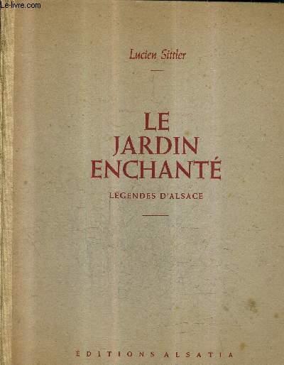 LE JARDIN ENCHANTE - LEGENDES D'ALSACE / 2E EDITION REVUE ET AUGMENTEE.