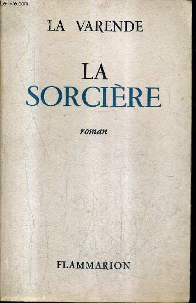 LA SORCIERE - ROMAN + ENVOI DE L'AUTEUR .