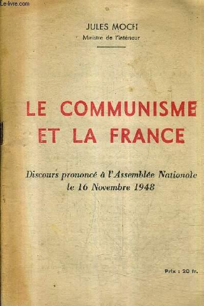 LE COMMUNISME ET LA FRANCE DISCOURS PRONONCE A L'ASSEMBLEE NATIONALE LE 16 NOVEMBRE 1948 .