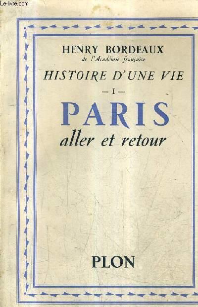 PARIS ALLER ET RETOUR - HISTOIRE D'UNE VIE I + ENVOI DE L'AUTEUR