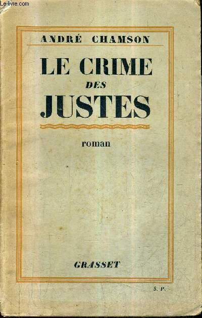 LE CRIME DES JUSTES - ROMAN + ENVOI DE L'AUTEUR.