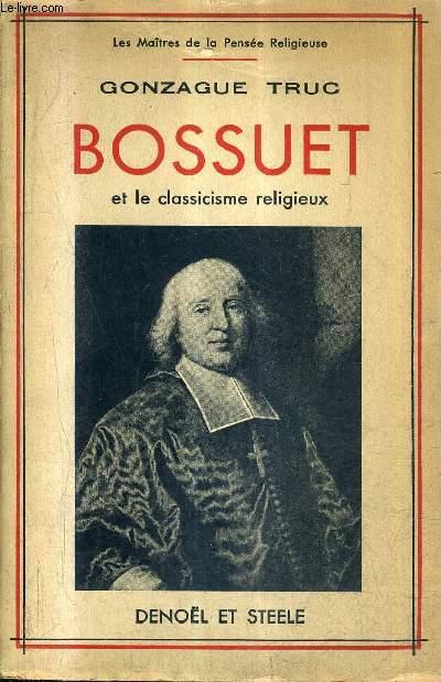 BOSSUET ET LE CLASSICISME RELIGIEUX  / COLLECTION LES MAITRES DE LA PENSEE RELIGIEUSE + ENVOI DE L'AUTEUR.