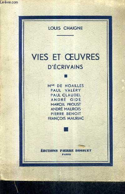 VIES ET OEUVRES D'ECRIVAINS - MME DE NOAILLES PAUL VALERY PAUL CLAUDEL ANDRE GIDE MARCEL PROUST ANDRE MAUROIS PIERRE BENOIT FRANCOIS MAURIAC + ENVOI DE L'AUTEUR.