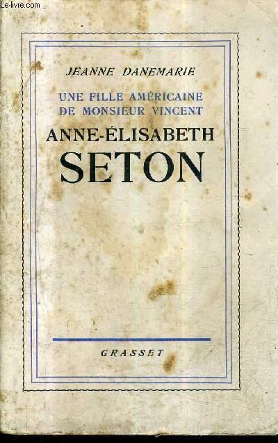 UNE FILLE AMERICAINE DE MONSIEUR VINCENT ANNE ELISABETH SETON NEW YORK 1774 EMMETSBURG MARYLAND 1821 + ENVOI DE L'AUTEUR.