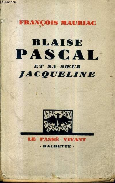 BLAISE PASCAL ET SA SOEUR JACQUELINE / COLLECTION LE PASSE VIVANT + ENVOI DE L'AUTEUR.