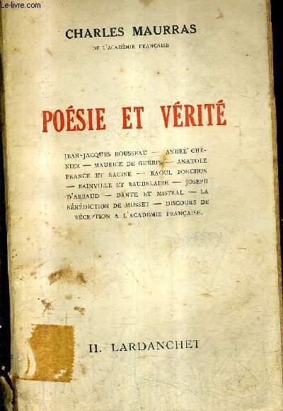 POESIE ET VERITE - JEAN JACQUES ROUSSEAU ANDRE CHENIER MAURICE DE GUERIN ANATOLE FRANCE ET RACINE RAOUL PONCHON BAINVILLE ET BAUDELAIRE JOSEPH D'ARBAUD DANTE ET MISTRAK LA BENEDICTION DE MUSSET DISCOURS DE RECEPTION A L'ACADEMIE FRANCAISE.