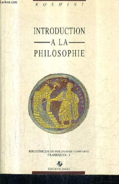 INTRODUCTION A LA PHILOSOPHIE / COLLECTION BIBLIOTHEQUE DE PHILOSOPHIE COMPAREE CLASSIQUES 1 .