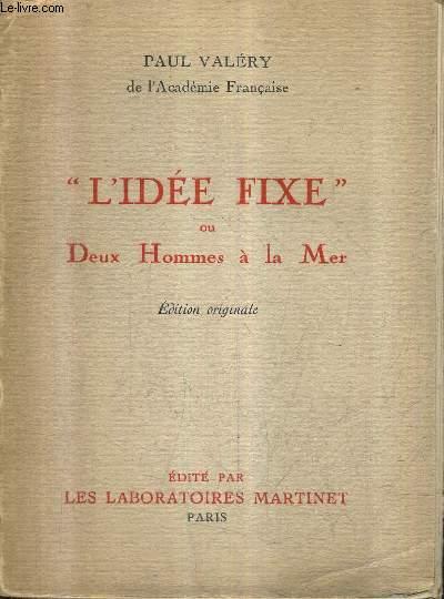 L'IDEE FIXE OU DEUX HOMMES A LA MER - EDITION ORIGINALE.
