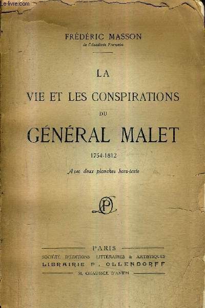 LA VIE ET LES CONSPIRATIONS DU GENERAL MALET 1754-1812 / 3E EDITION.