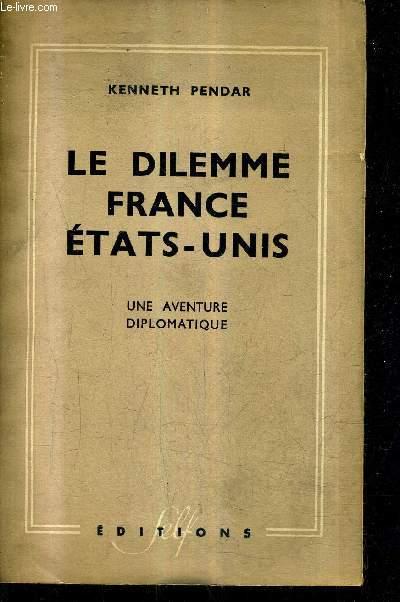 LE DILEMME FRANCE ETATS UNIS - UNE AVENTURE DIPLOMATIQUE.