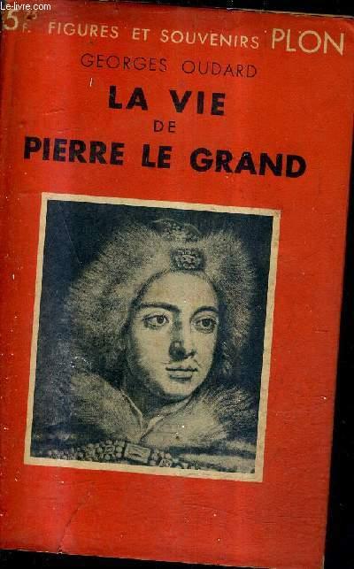 LA VIE DE PIERRE LE GRAND / COLLECTION FIGURES ET SOUVENIRS N° 9.