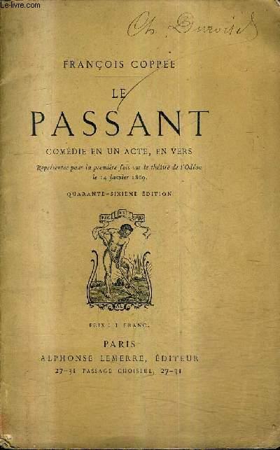 LE PASSANT COMEDIE EN UN ACTE EN VERS / 46E EDITION.