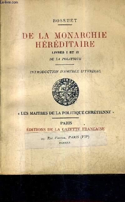 DE LA MONARCHIE HEREDITAIRE - LIVRES 1 ET 2 DE LA POLITIQUE - COLLECTION LES MAITRES DE LA POLITIQUE CHRETIENNE.