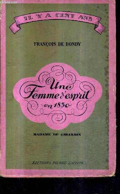 UNE FEMME D'ESPRIT EN 1830 - MADAME DE GIRARDIN / COLLECTION IL Y A CENT ANS.