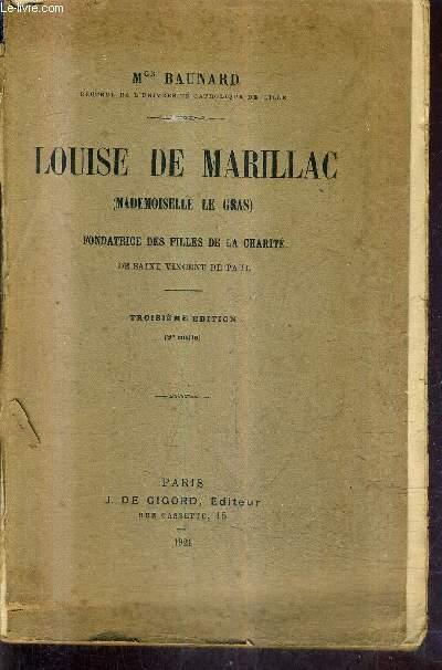 LOUISE DE MARILLAC (MADEMOISELLE LE GRAS) FONDATRICE DES FILLES DE LA CHARITE DE SAINT VINCENT DE PAUL - 3E EDITION.