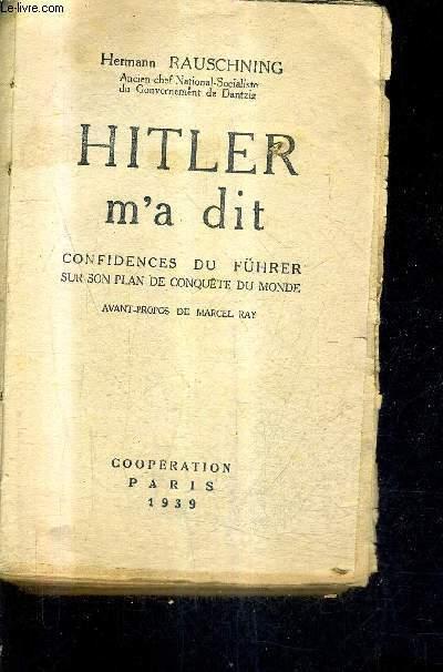 HITLER MA DIT - CONFIDENCES DU FUHRER SUR SON PLAN DE CONQUETE DU MONDE.