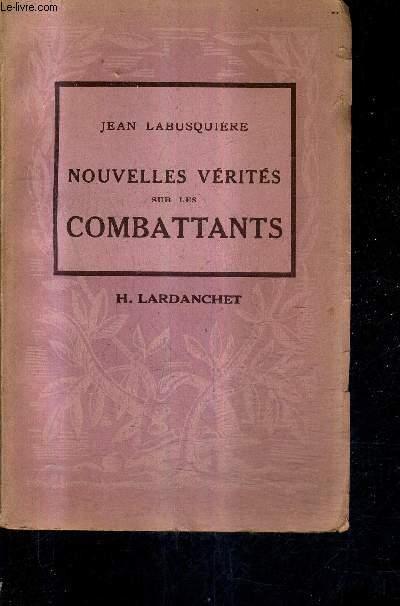 NOUVELLES VERITES SUR LES COMBATTANTS - NOUVEAUX RECITS DES GRANDS BATAILLES DE MAI ET JUIN 1940 / COLLECTION LES DOCUMENTS HISTORIQUES N°2.