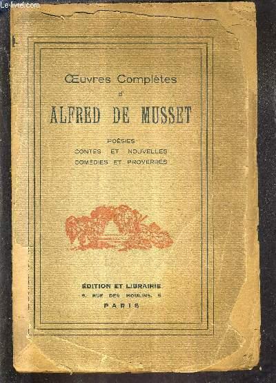 OEUVRES COMPLETES D'ALFRED DE MUSSET - POESIES CONTES ET NOUVELLES COMEDIES ET PROVERBES.