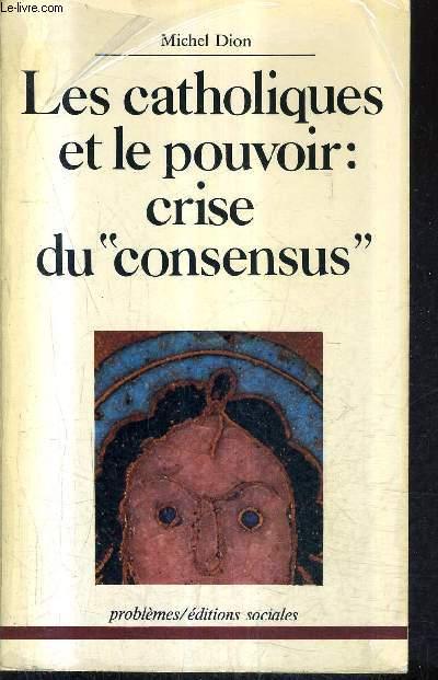 LES CATHOLIQUES ET LE POUVOIR CRISE DES CONSENSUS - ENQUETES EN MAYENNE ET EN LORRAINE.