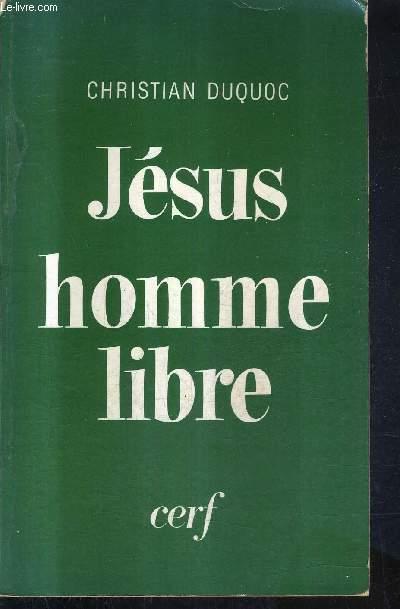 JESUS HOMME LIBRE - ESQUISSE D'UNE CHRISTOLOGIE .