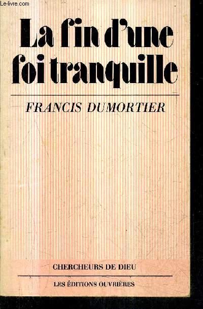 LA FIN D'UNE FOI TRANQUILLE - BIBLE ET CHANGEMENTS DE CIVILISATIONS / COLLECTION CHERCHEURS DE DIEU .