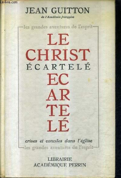 LE CHRIST ECARTELE CRISES ET CONCILES DANS L'EGLISE / COLLECTION LES GRANDES AVENTURES DE L'ESPRIT.