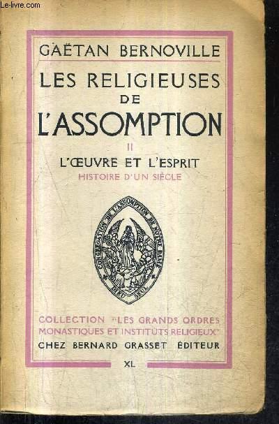LES RELIGIEUSES DE L'ASSOMPTION - TOME 2 : L'OEUVRE ET L'ESPRIT HISTOIRE D'UN SIECLE + ENVOI DE L'AUTEUR .