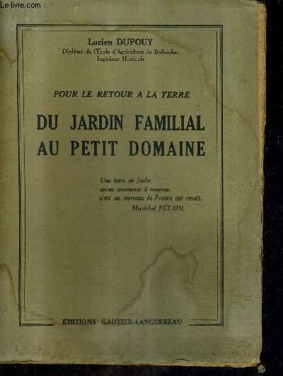 POUR LE RETOUR A LA TERRE - DU JARDIN FAMILIAL AU PETIT DOMAINE.
