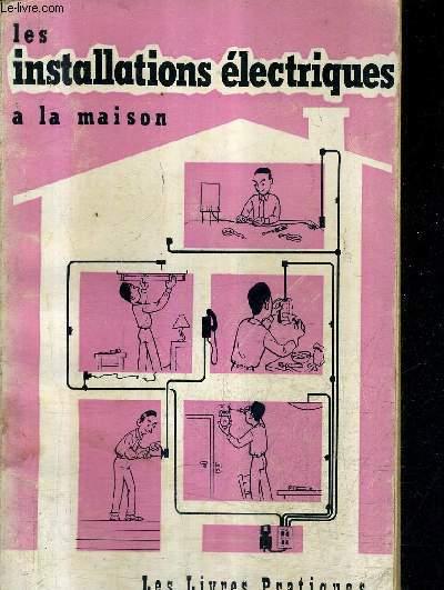 LES INSTALLATIONS ELECTRIQUES A LA MAISON - 3E EDITION.