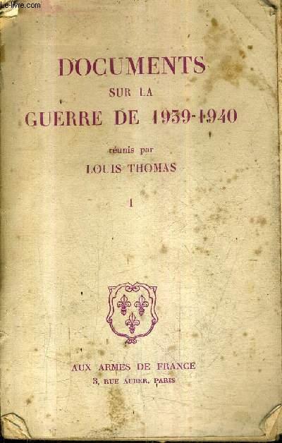 DOCUMENTS SUR LA GUERRE DE 1939-1940 - TOME 1.