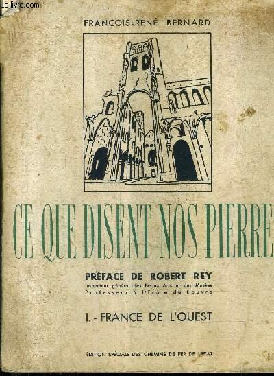 CE QUE DISENT NOS PIERRE - TOME 1 : FRANCE DE L'OUEST DE CARNAC AU PALAIS DE TROCADERO 1937 .