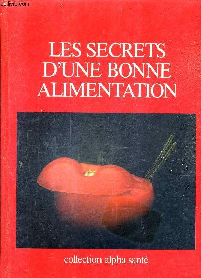 LES SECRETS D'UNE BONNE ALIMENTATION / COLLECTION ALPHA SANTE EXTRAITS DE L'ENCYCLOPEDIE ALPHA SANTE.