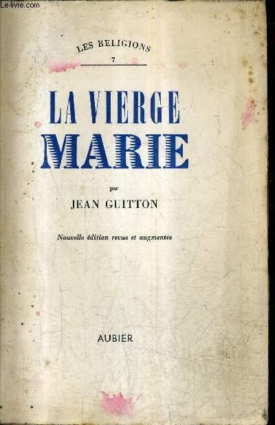 LA VIERGE MARIE - COLLECTION LES RELIGIONS N°7 / NOUVELLE EDITION REVUE ET AUGMENTEE.