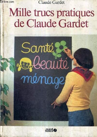 MILLE TRUCS PRATIQUES DE CLAUDE GARDET - SANTE BEAUTE MENAGE.