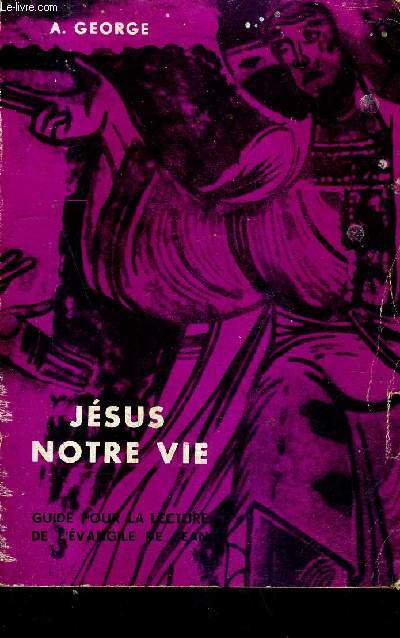 JESUS NOTRE VIE - LECTURE DE L'EVANGILE DE JEAN / 2E EDITION REVUE.