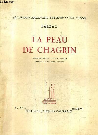 LA PEAU DE CHAGRIN / COLLECTION LES GRANDS ROMANCIERS DES XVIIIE ET XIXE SIECLES.