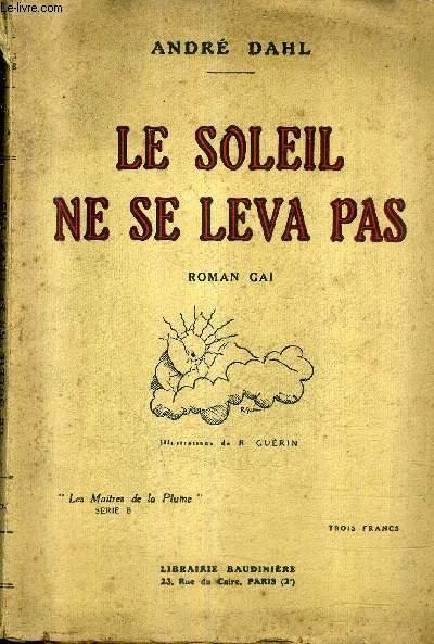 LE SOLEIL NE SE LEVA PAS - ROMAN GAI / COLLECTION LES MAITRES DE LA PLUME SERIE B.