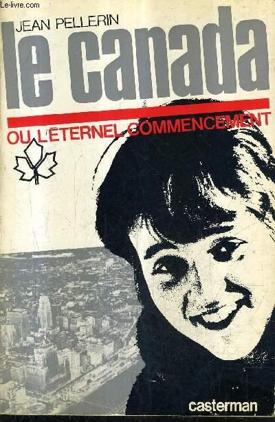LE CANADA OU L'ETERNEL COMMENCEMENT / COLLECTION ANNEES TOURNANTES.